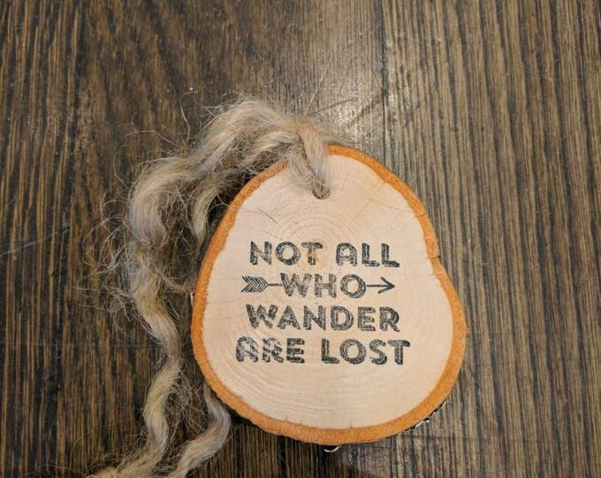 Wanderlust Ornament - Handmade Not All Who Wander Are Lost Wood Slice ornament or Gift Tag Embellishment