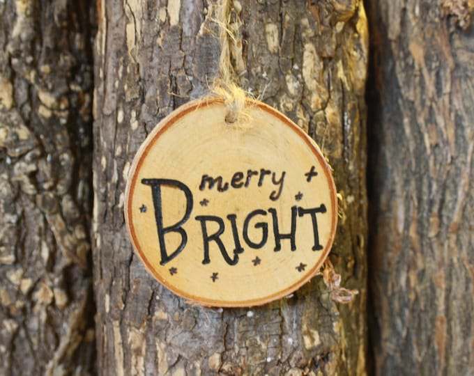 Merry and Bright Ornament - Log Slice Ornament - Merry and Bright - hand woodburned