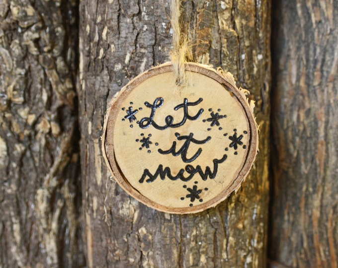 Let it Snow - Let it snow Ornament - Log Slice Ornament With Wood-burned Let It Snow Words and Snowflakes