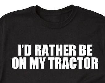 I'd Rather Be On My Tractor T-shirt Tractor Tractors Farming Farmer Tee Shirt Gift For Him Or Her Gift For Farmer