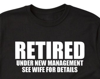 4f3dcb380 Retirement Shirt - Retired Under New Managment See Wife For Details T-shirt  Funny Retirement Gift Tee