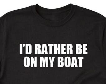 I/'d Rather Be On My Boat T-shirt Funny Hilarious Boating Boater Tee Shirt
