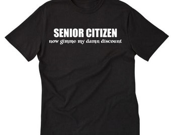 819c36a8f Retirement Shirt - Senior Citizen Now Gimme My Damn Discount T-shirt Funny  Retirement Old Birthday Gift Party Tee Shirt