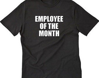 21a0d7636 Employee Of The Month T-shirt Funny Hilarious Tee Shirt