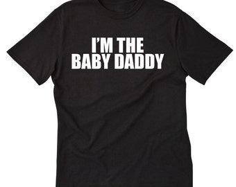 91a01ffda I'm The Baby Daddy T-shirt Funny Father Dad Gift Idea Shirt