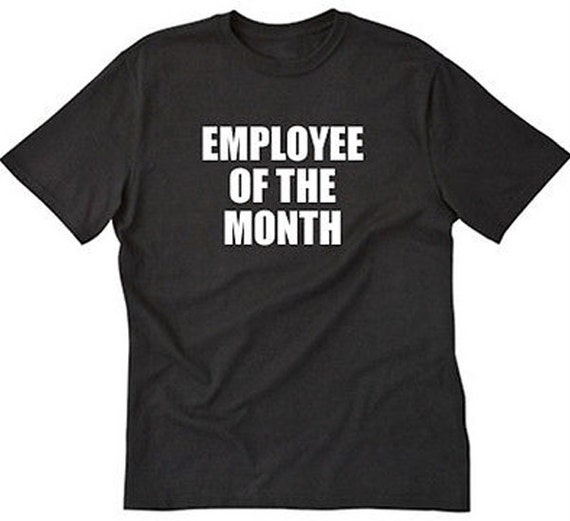726741ac3 Employee Of The Month T-shirt Funny Hilarious Tee Shirt | Etsy