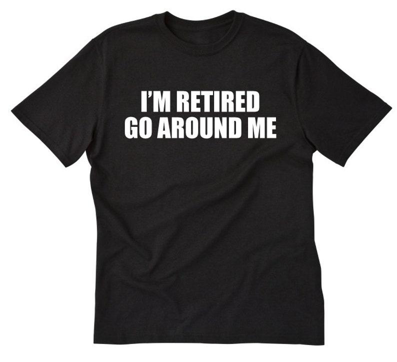 cfa1d52aa Retirement Shirt I'm Retired Go Around Me T-shirt Funny | Etsy