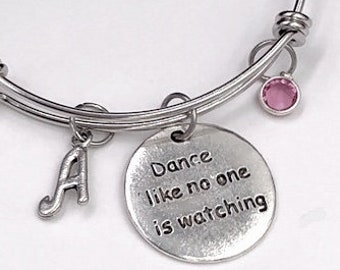 Dance Like no One is Watching Bracelet, Inspirational Jewelry, Gift ideas for Women and Girls, Personalized Silver Initial Birthstone Bangle