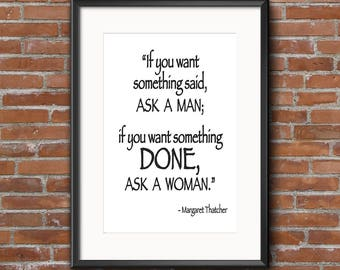If you want something done,Ask a Woman Quote, Margaret Thatcher, Printable Quote,  feminist quote, feminism, gift for her, strong women,