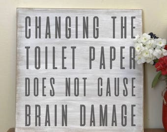Custom Wood Sign, Changing the toilet paper will not cause brain damage: | Farm House Sign | Hand Painted Sign| Cabin Sign | Rustic Sign
