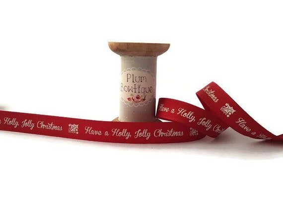 Michael Buble Holly Jolly Christmas.Have A Holly Jolly Christmas Deep Red Ribbon With White Print 15mm Wide Sold Per Metre