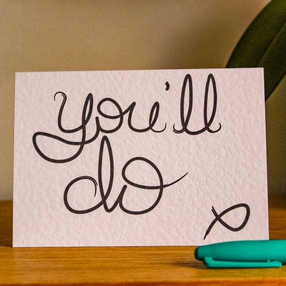 You'll Do Greeting Card - Love, Valentines, Anniversary, Appreciation, Sassy, Typography, Naughty, Cheeky, Sarcastic, Mature
