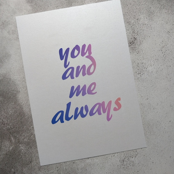 You and me..A4 Gradient Print - Love Print, relationship, Quotes, shiny, vinyl, home decor, artwork, pearlescent, gifts for her