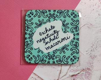 Coaster, Exhale Negativity, Inhale Macaroni, pasta themed design