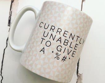 Currently unable to give a .... Quote Geometric Mug Cup - Quote Mug - Coffee Mug