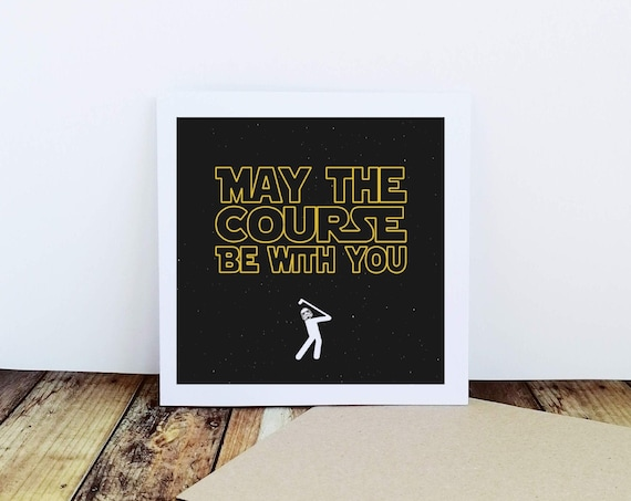 Golf Card - May the Course Be With You. Golfers Card, Card for Golfer, Fathers Day Card. Funny Golf Card. Golfer Card.