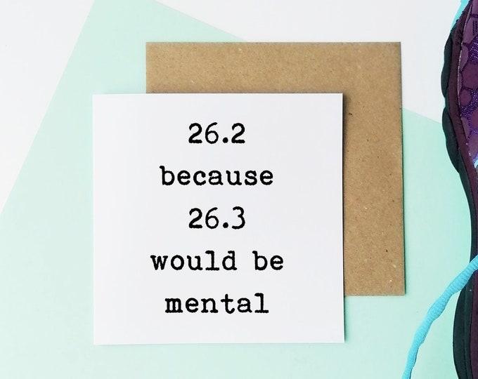 Greetings Card - 26.2 because 26.3 would be mental - Gifts for Marathon Runners