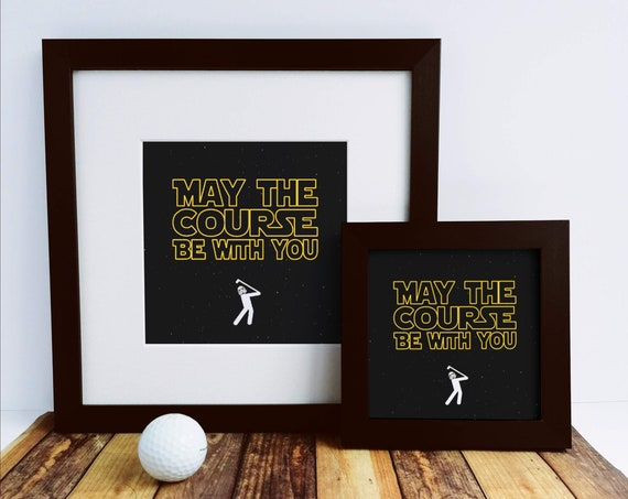 Golf Gift - May the Course be With You. Framed Print, Star Wars, Golfing Gift, Golfer Gift, Fathers Day Golf. Golf Dad, Golf Art, Funny Golf