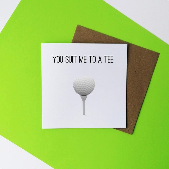 You suit me to a Tee. Golf Card. Golfer Card, Card for Golfer, Golf Valentines, Golf Lover, Golf Valentines, Funny Golf.