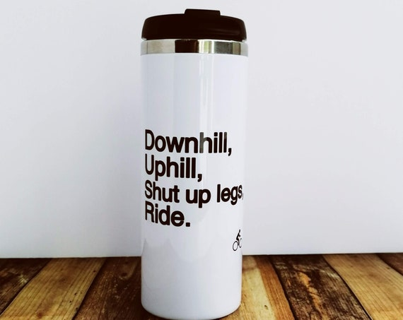 Cycling Gift - Cycling Travel Mug, Downhill, Uphill, Repeat. Cycling Gift, Gift for Cyclist, Funny Cycling, Cyclist Gift.