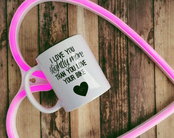 Cycling Gifts - I love you slightly more/YOUR Bike. Bike Gifts, Cyclist Birthday, Cycling Gifts for Men, Cycling Mug, Cyclist Love gift