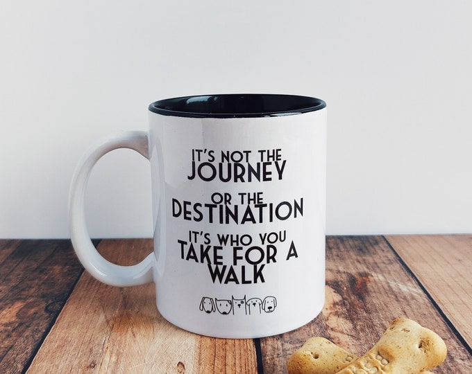 Dog Mug - It's not the Journey, It's who you take for a Walk