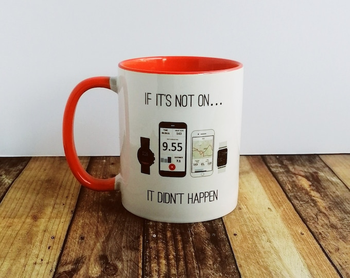 Mug - If It's Not On...It Didn't Happen - Presents for Runners