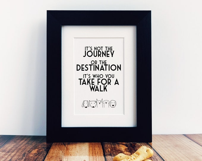 Dog Lover Gift - It's not the Journey - It's Who You Take For a Walk.