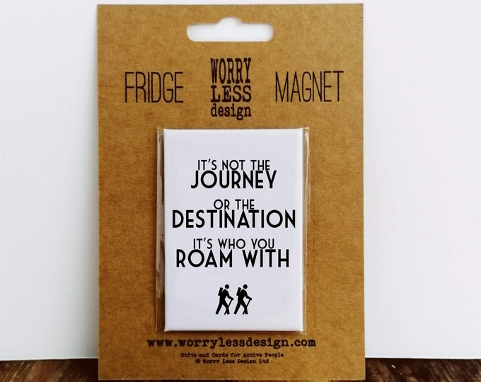 Hiking Gifts - It's not the Journey - It's who you Roam with - Fridge Magnet