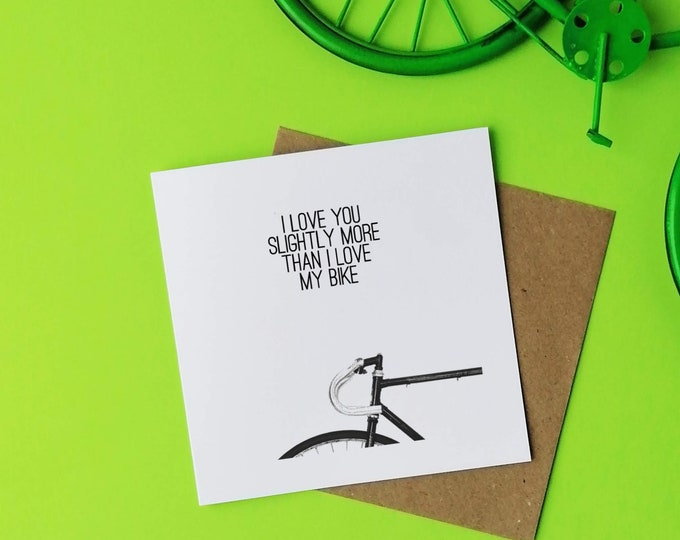 Greetings Card - I love you slightly more than I love my Bike - Presents for Cyclists