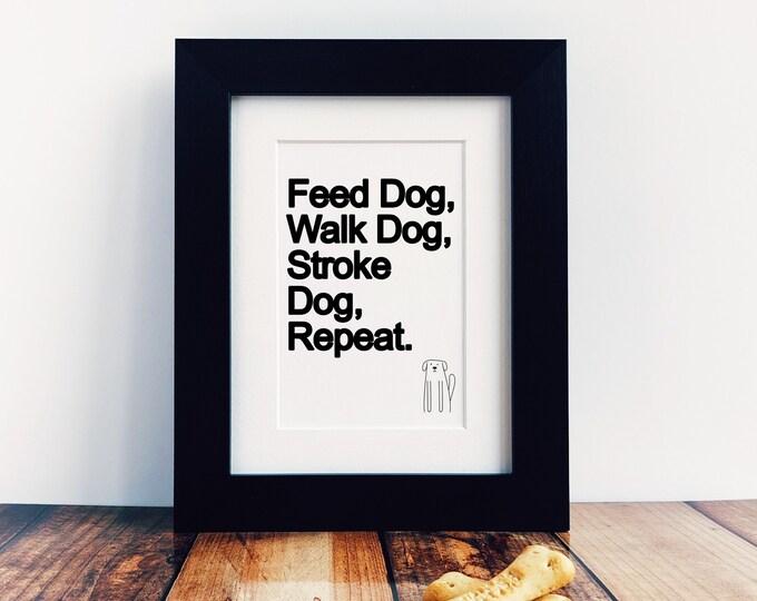 Dog Lover Gift - Feed Dog, Walk Dog, Stroke Dog, Repeat. Dog Art. Dog Owner Gift. Pet Gift. Dog Print. Dog Wall Art. Dog Lovers Gift.