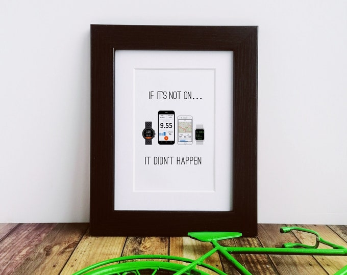 Framed or Mounted Print - If it's not on...It Didn't Happen - Gifts for Cyclists
