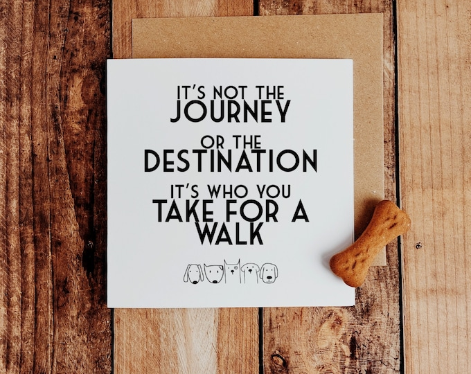 """Dog Greetings Card - """"It's not the Journey - It's Who You Take For a Walk"""""""
