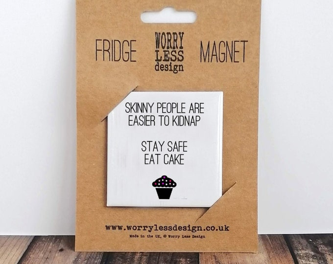 Fridge Magnet - Skinny People....Eat Cake - Funny Gifts