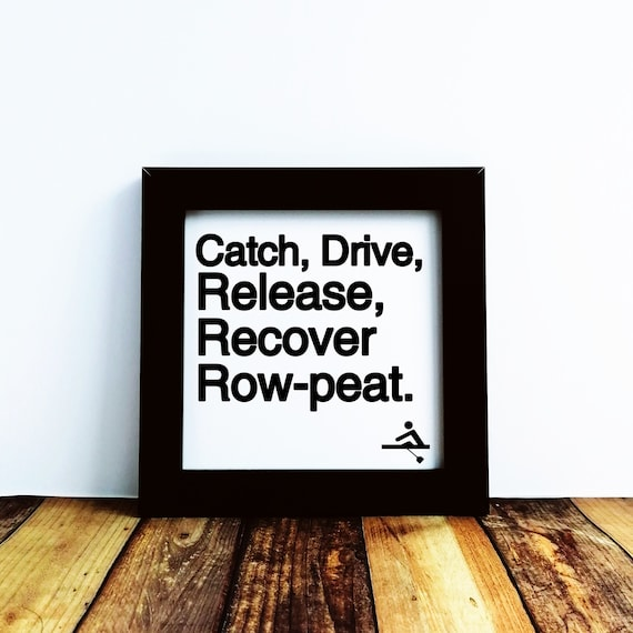 Rowing Gifts - Catch, Drive...Row-peat. Small Framed Print. Rower Gift. Rowing Art, Crew Rowing Gift. Funny Rowing Present, Gift for Rower