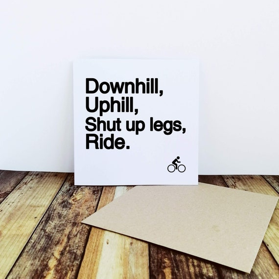 Shut Up Legs, Ride - Cycling Card, Bike Card, Cyclist Card, Card for Cyclist, Funny Cycling Card, Funny Cyclist Card, Cycling Quote