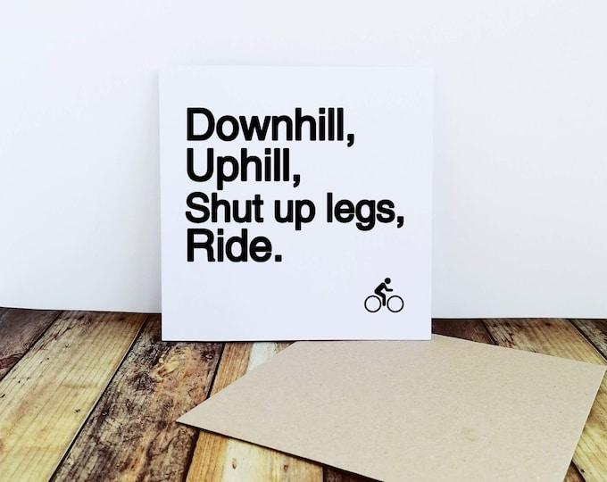 Greetings Card - Shut Up Legs, Ride - Cycling Card