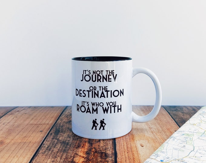 Walking Gift - It's not the Journey.... Mug.