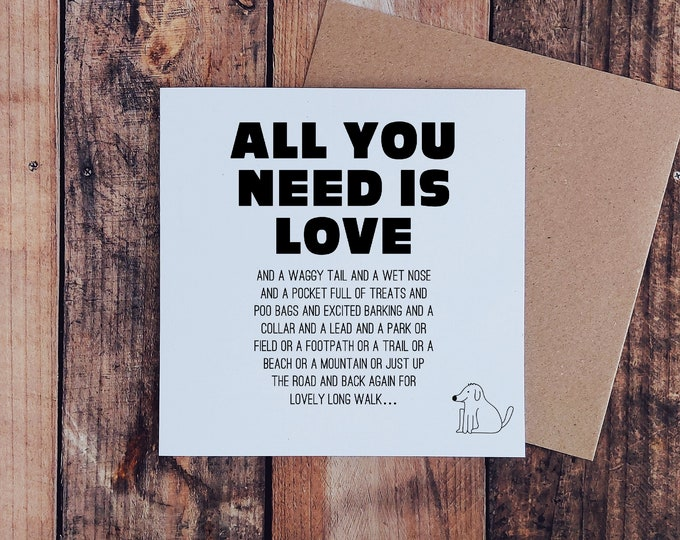 """Dog Greetings Card - """"All you need is love...and a waggy tail and a wet nose...."""""""