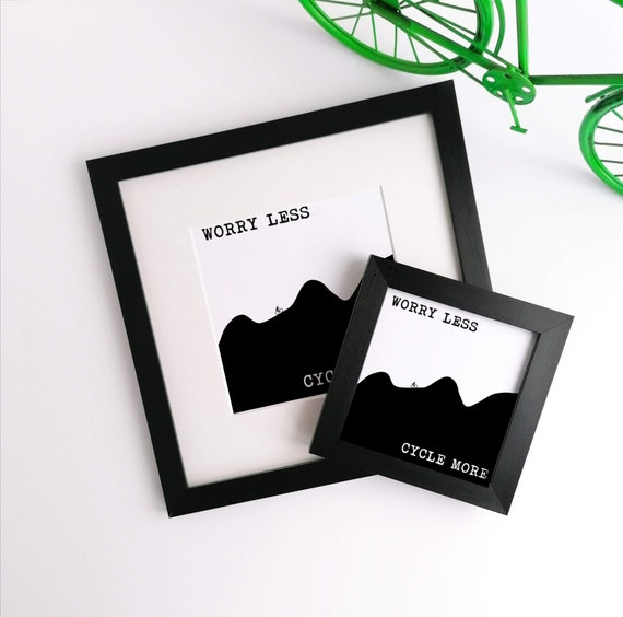 Worry Less Cycle More - Cycling Print, Cycling Wall Art, Cycling Poster, Cycling Gift, Gift for Cyclist, Funny Cycling Gift