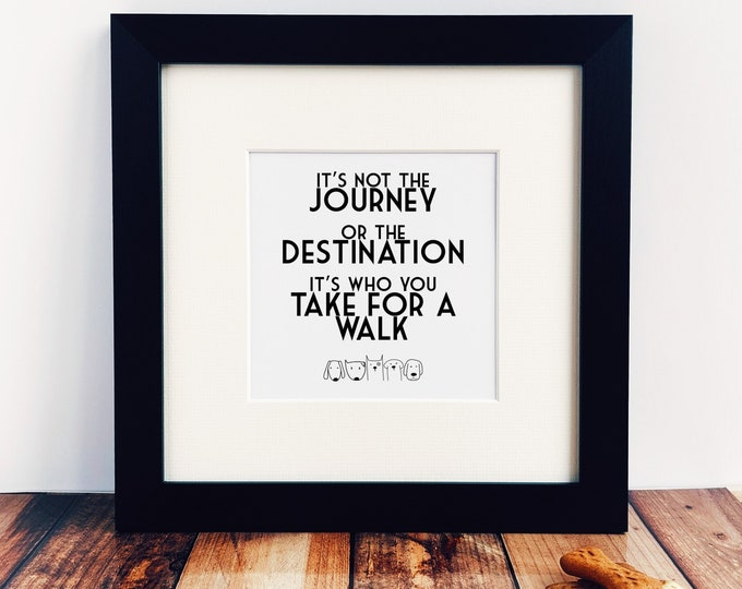 Dog Lover Gift - It's not the Journey / It's who you take for a Walk