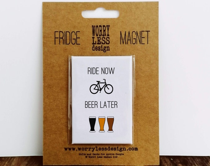 Fridge Magnet - Ride Now Beer Later - Presents for Cyclists