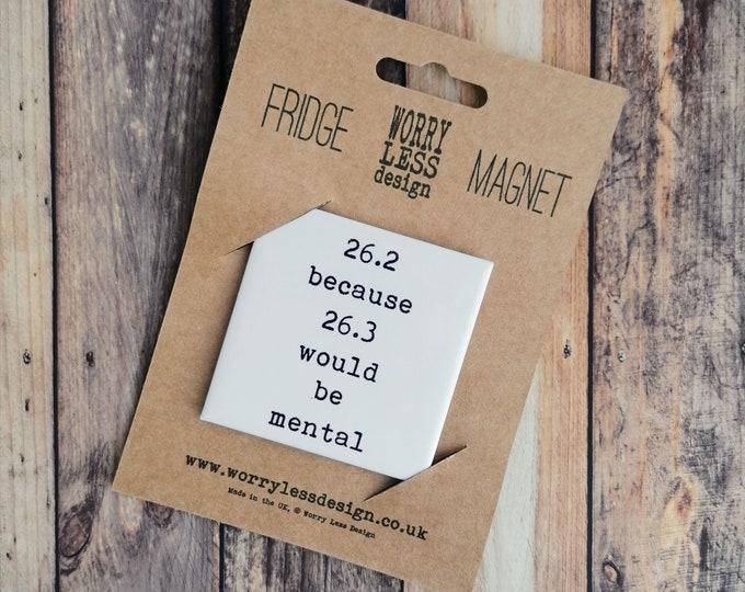 Fridge Magnet - 26.2 because....Gifts for Marathon Runners
