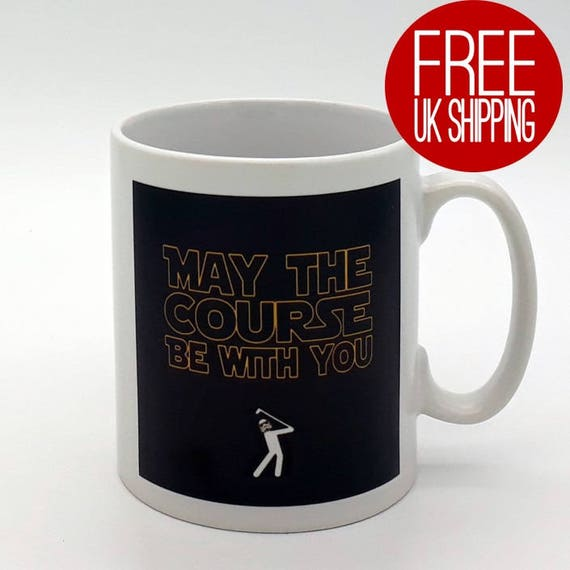 Golf Mug - May the Course be with You. Golf Gift, Golfer Gift, Golfing Mug, Golfer Mug, Gift for Golfer, Funny Golf Mug, Fathers Day Golf.