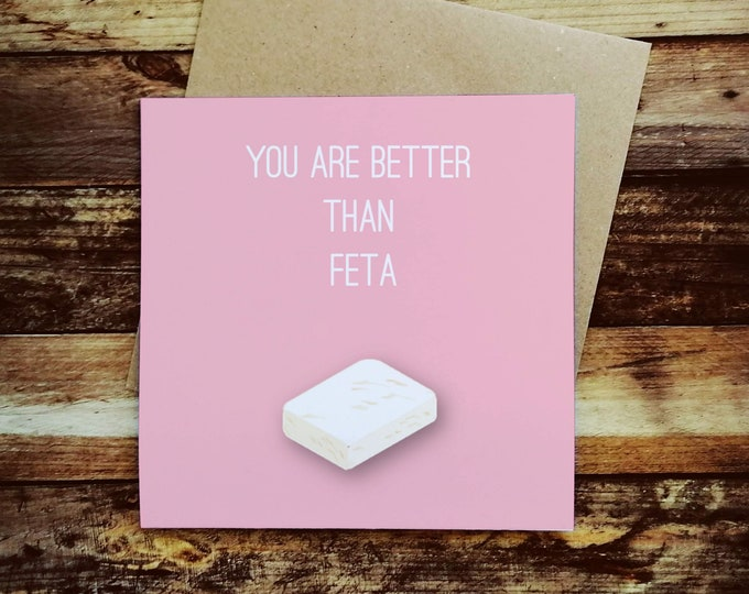 Greetings Card - You are better than Feta - Gifts for Cheese Lovers