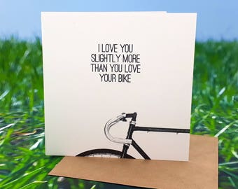 Cycling Card - I love you slightly more than I love my Bike OR I love you slightly more than you love your Bike