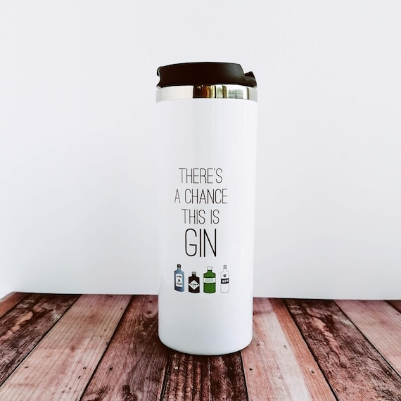 Gin Lover Gift. Travel Mug - There's a chance this is Gin. Gin Gift. Gin Lover. Gin Gifts. Alcohol Gifts. Teacher Gift. Gift for Gin Lover.