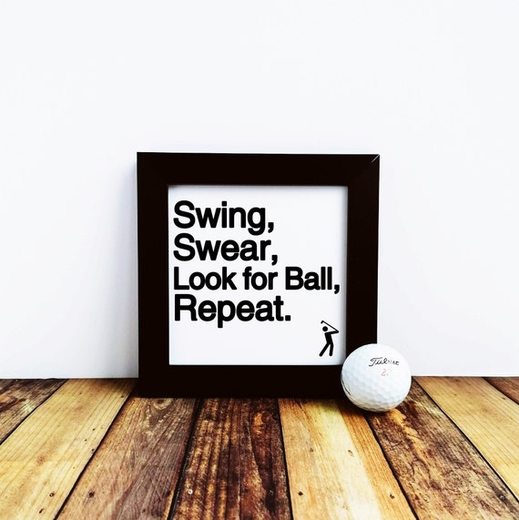 Golf Gift - Swing Swear Look for Ball Repeat. Small Framed Print, Golfing Gift, Golfer Gift, Gifts for golfers. Funny Golf Gift. Golf Dad