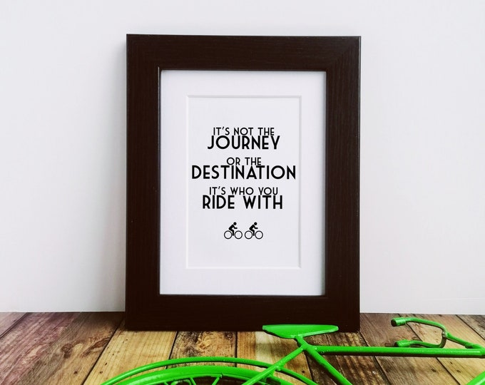 Framed or Mounted Print - It's not the Journey... Cycling Gift