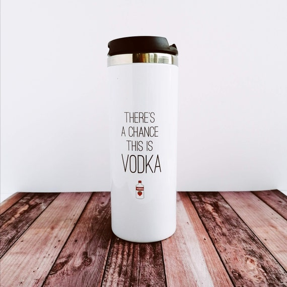 Vodka Lover Gift. Travel Mug - There's a chance this is Vodka. Funny To Go Coffee Mug. Vodka Gift. Coffee Lover Gift.